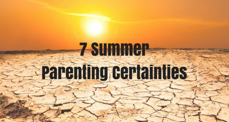 7 Summer Parenting Certainties