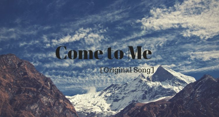 Come to Me [Original Song]