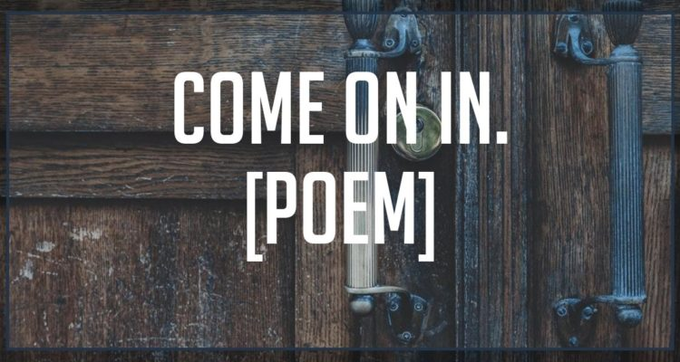 Come On In [Poem]