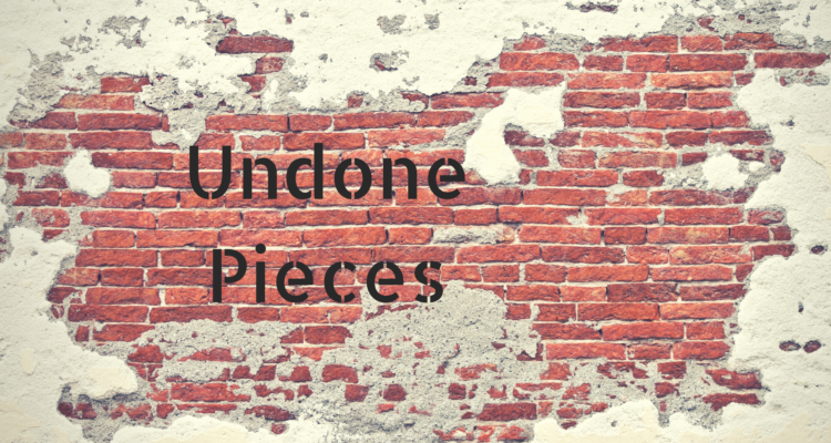 Undone Pieces